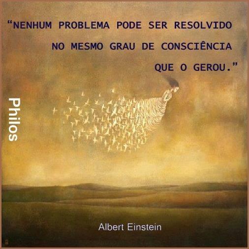 Está escrito: Nenhum problema pode ser resolvido no mesmo grau de consciência que o gerou - Albert Einstein